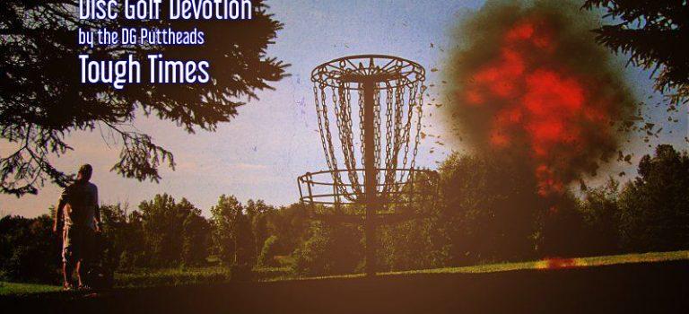 Disc Golf Devotion – Tough Times
